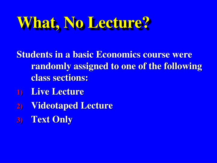 What, No Lecture?