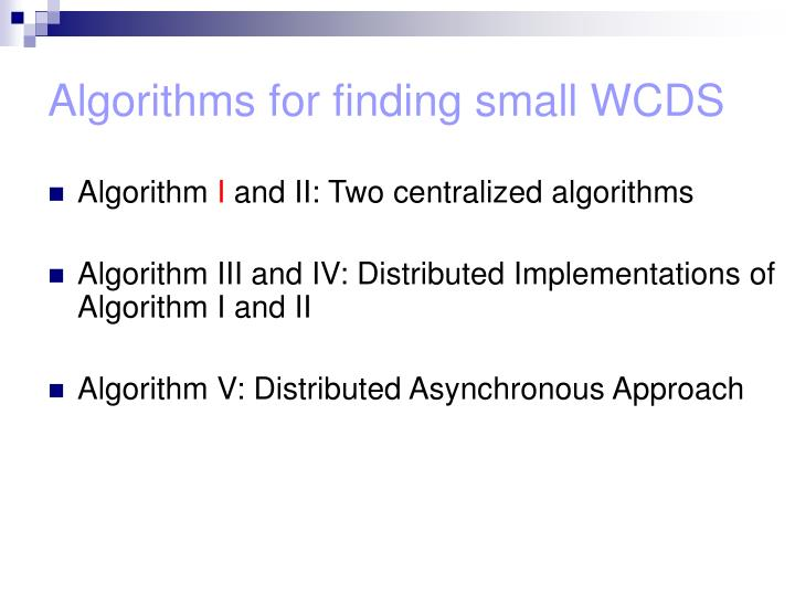 Algorithms for finding small WCDS