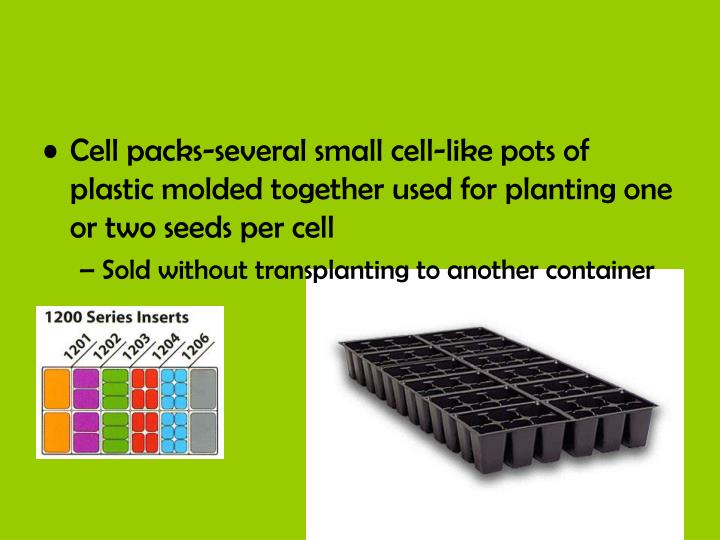 Cell packs-several small cell-like pots of plastic molded together used for planting one or two seeds per cell