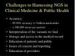 challenges to harnessing ngs in clinical medicine public health