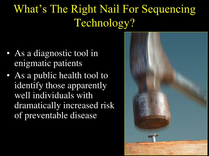 What's The Right Nail For Sequencing Technology?