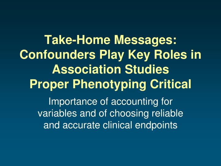 Take-Home Messages: Confounders Play Key Roles in Association Studies