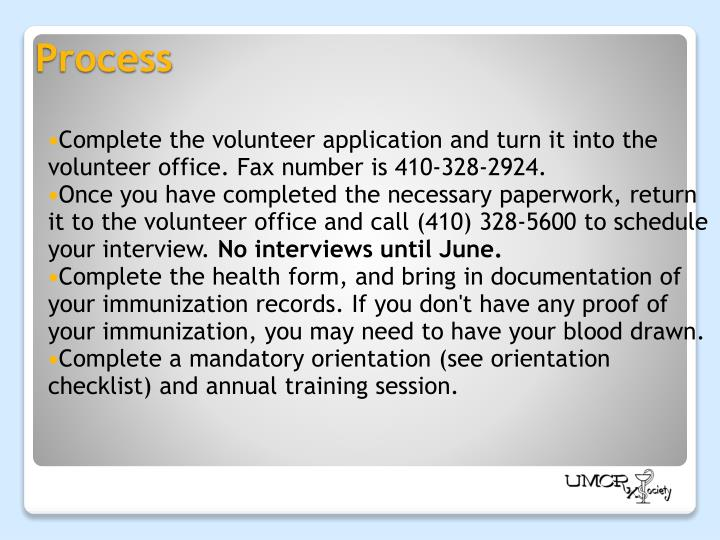 Complete the volunteer application and turn it into the volunteer office.Fax number is 410-328-2924.