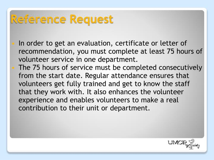 In order to get an evaluation, certificate or letter of recommendation, you must complete at least 75 hours of volunteer service in one department.