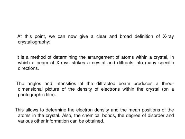 At this point, we can now give a clear and broad definition of X-ray               crystallography: