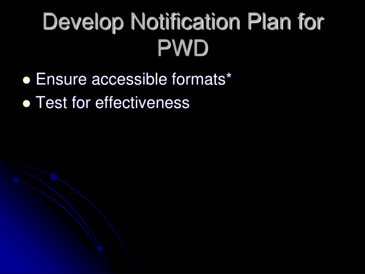 Develop Notification Plan for PWD