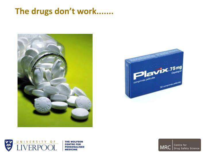 The drugs don't work.......