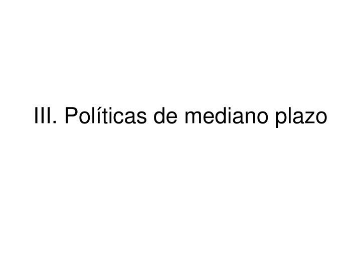 III. Políticas de mediano plazo
