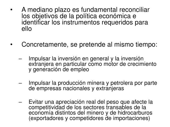 A mediano plazo es fundamental reconciliar los objetivos de la política económica e identificar los instrumentos requeridos para ello