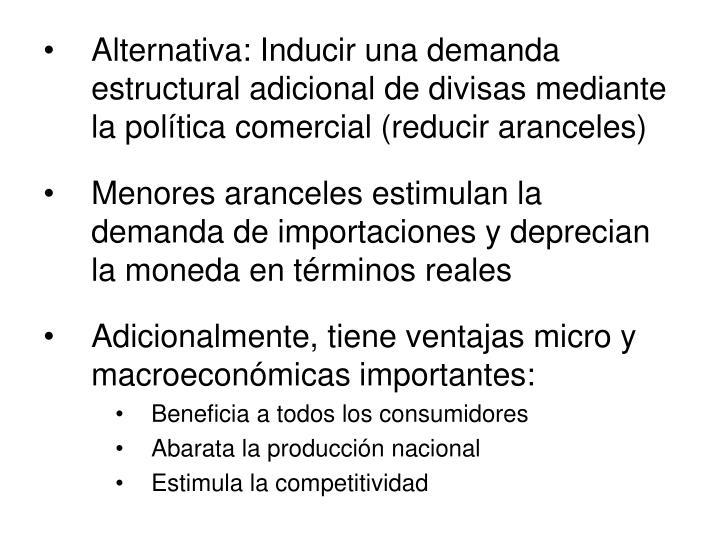 Alternativa: Inducir una demanda estructural adicional de divisas mediante la política comercial (reducir aranceles)