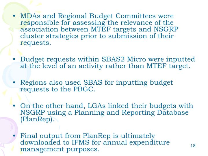 MDAs and Regional Budget Committees were responsible for assessing the relevance of the association between MTEF targets and NSGRP cluster strategies prior to submission of their requests.