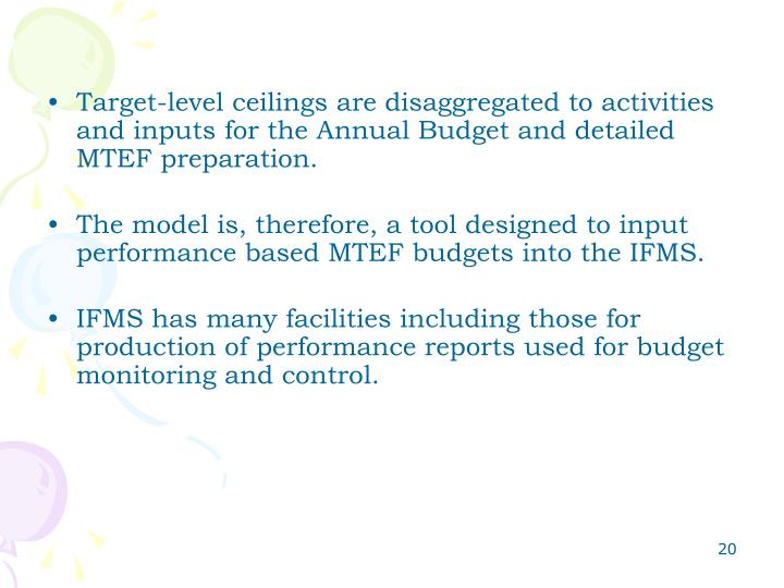 Target-level ceilings are disaggregated to activities and inputs for the Annual Budget and detailed MTEF preparation.