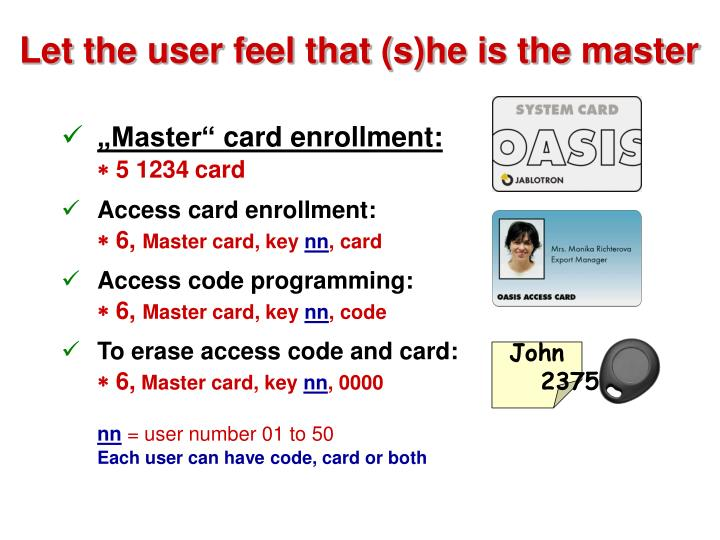 Let the user feel that (s)he is the master