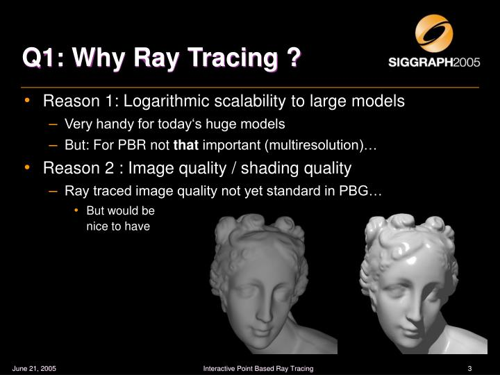 Q1: Why Ray Tracing ?