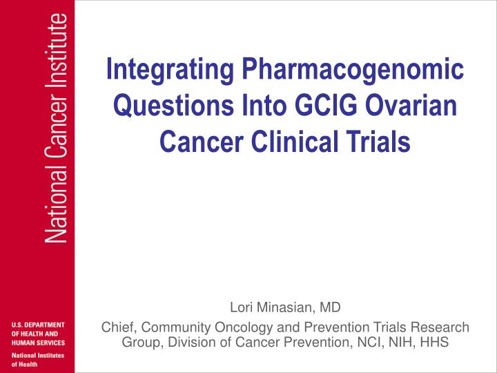 integrating pharmacogenomic questions into gcig ovarian cancer clinical trials