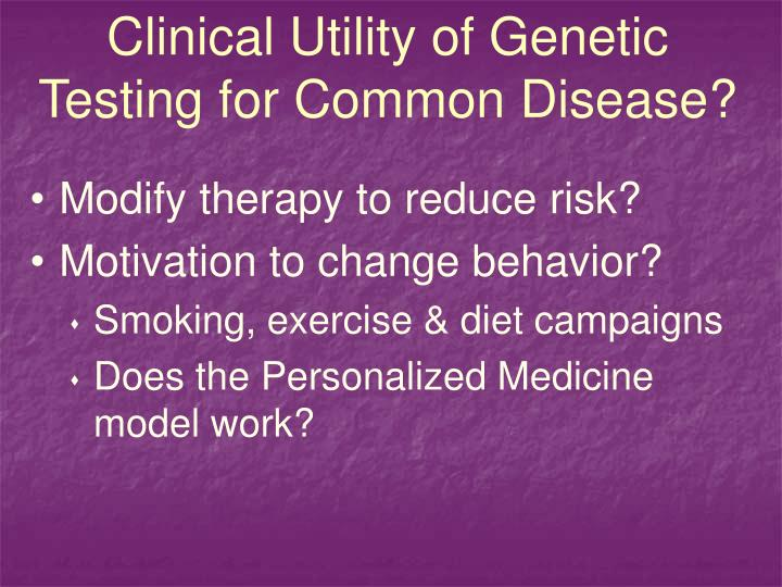 Clinical Utility of Genetic Testing for Common Disease?