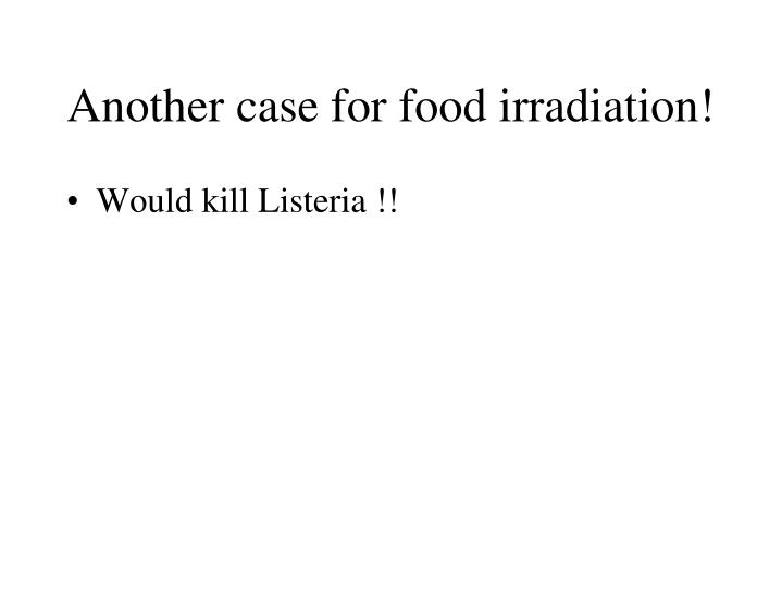 Another case for food irradiation!