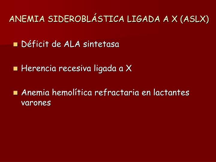 ANEMIA SIDEROBLÁSTICA LIGADA A X (ASLX)