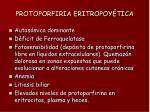 protoporfiria eritropoy tica