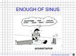 enough of sinus
