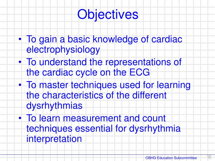 To gain a basic knowledge of cardiac electrophysiology