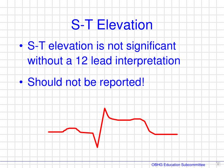 S-T elevation is not significant without a 12 lead interpretation