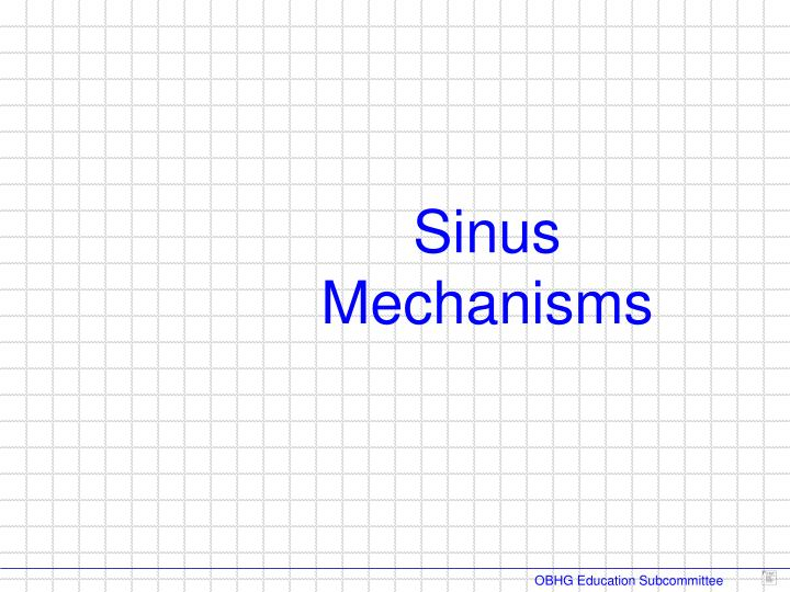 Sinus Mechanisms