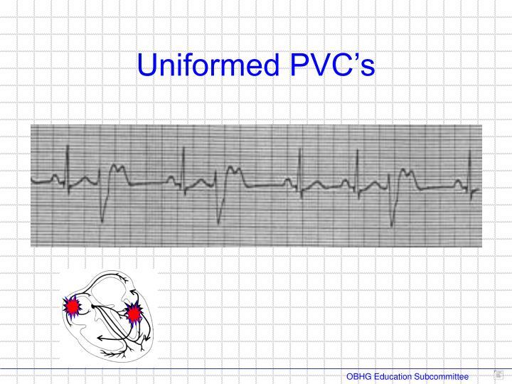 Uniformed PVC's