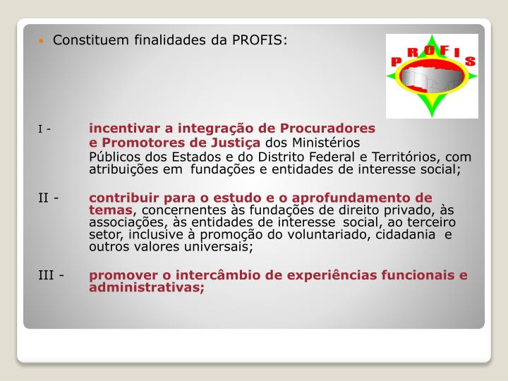 Constituem finalidades da PROFIS: