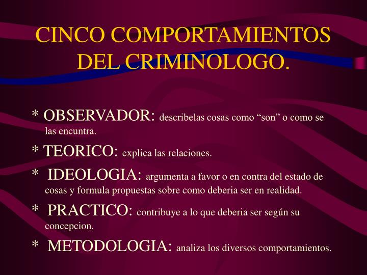 CINCO COMPORTAMIENTOS DEL CRIMINOLOGO.