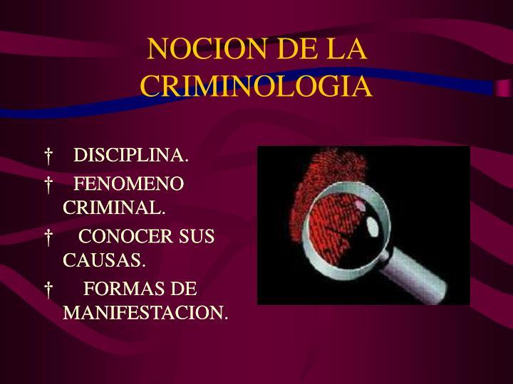 NOCION DE LA CRIMINOLOGIA