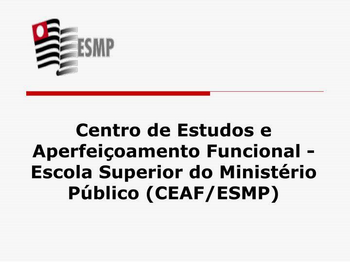 Centro de Estudos e Aperfeiçoamento Funcional - Escola Superior do Ministério Público (CEAF/ESMP)