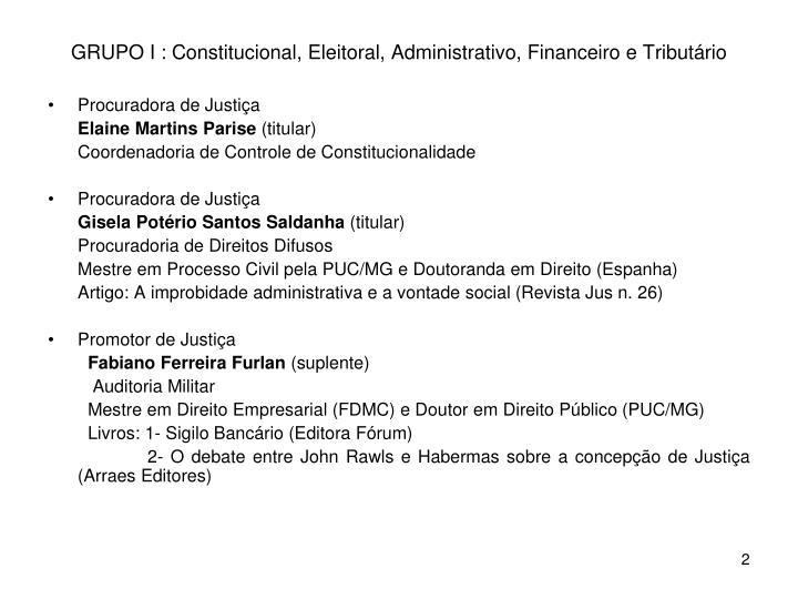 GRUPO I : Constitucional, Eleitoral, Administrativo, Financeiro e Tributário