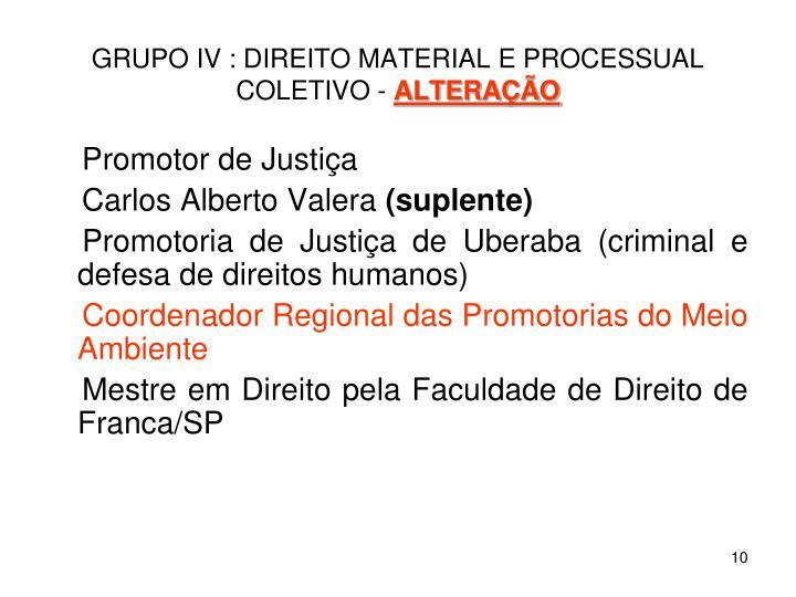 GRUPO IV : DIREITO MATERIAL E PROCESSUAL COLETIVO -