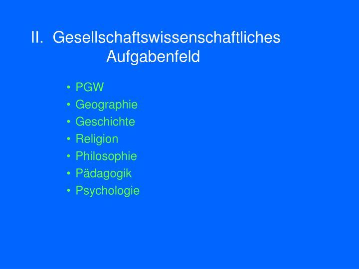 II.  Gesellschaftswissenschaftliches          Aufgabenfeld