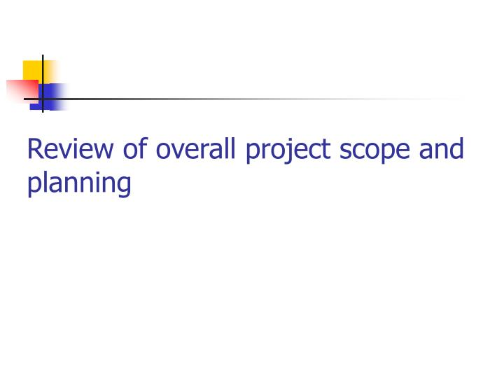 Review of overall project scope and planning