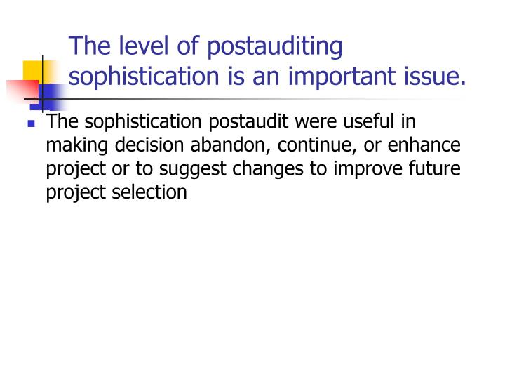 The level of postauditing sophistication is an important issue.