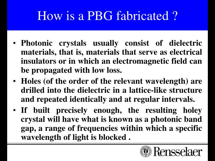 How is a PBG fabricated ?