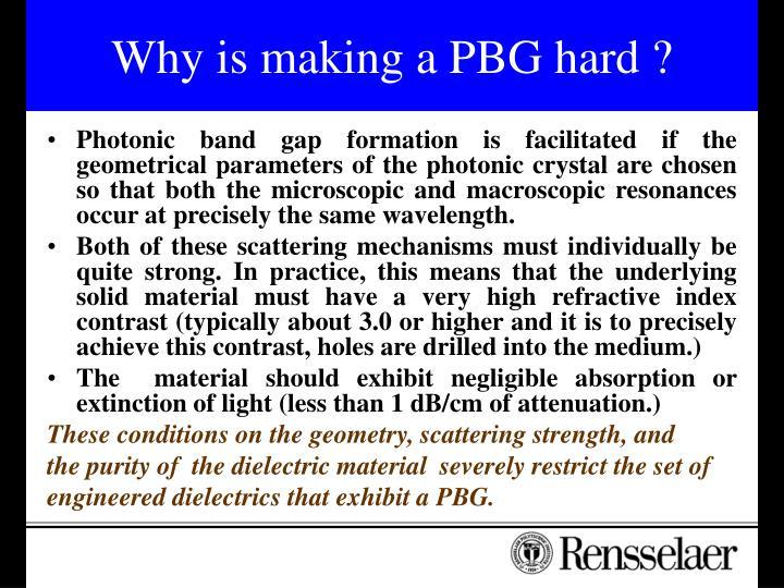 Why is making a PBG hard ?