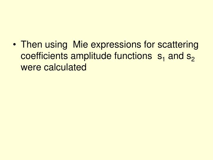Then using  Mie expressions for scattering coefficients amplitude functions  s