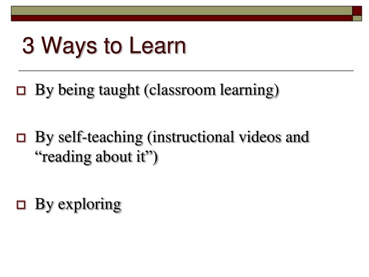3 Ways to Learn