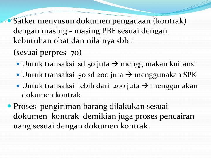 Satker menyusun dokumen pengadaan (kontrak)  dengan masing - masing PBF sesuai dengan