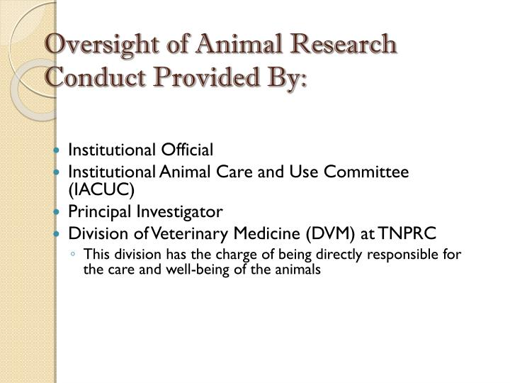 Oversight of Animal Research Conduct Provided By:
