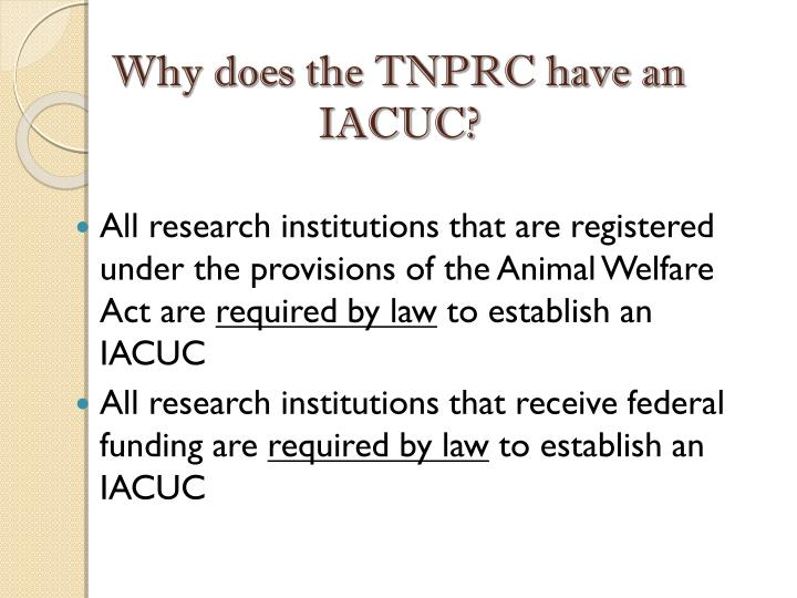 Why does the TNPRC have an IACUC?