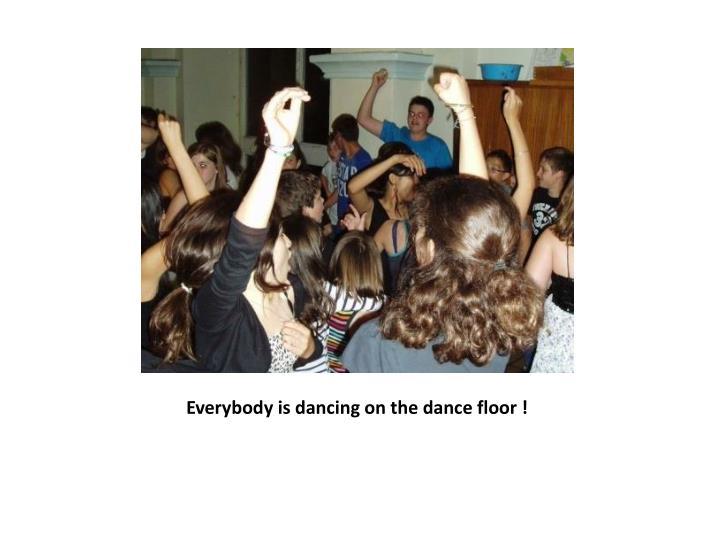 Everybody is dancing on the dance floor !