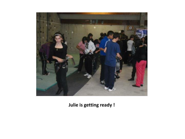 Julie is getting ready !