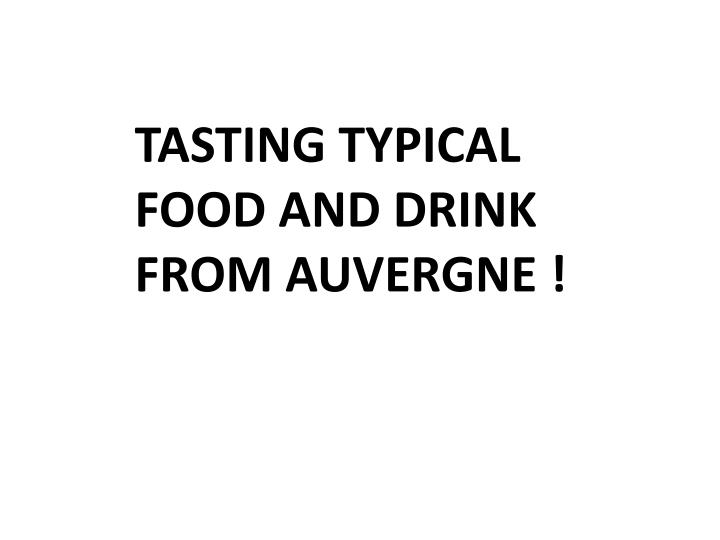 TASTING TYPICAL FOOD AND DRINK FROM AUVERGNE !