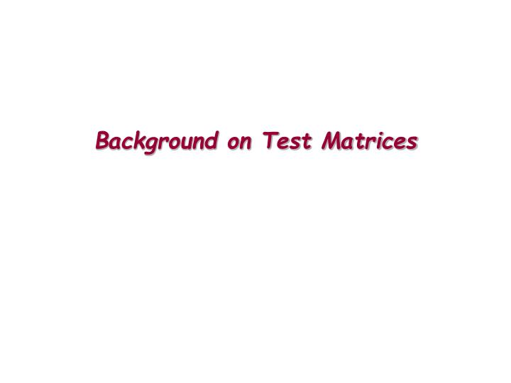 Background on Test Matrices