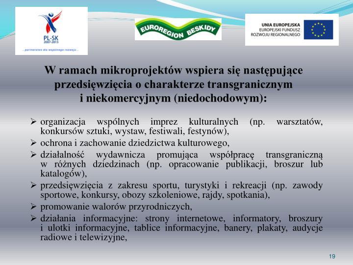 W ramach mikroprojektów wspiera się następujące przedsięwzięcia o charakterze transgranicznym                             i niekomercyjnym (niedochodowym):