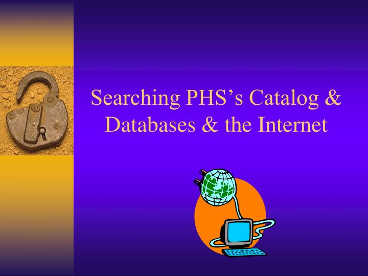 Searching PHS's Catalog & Databases & the Internet